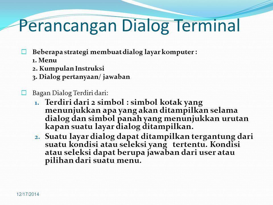Perancangan Dialog Terminal  Beberapa strategi membuat dialog layar komputer : 1.