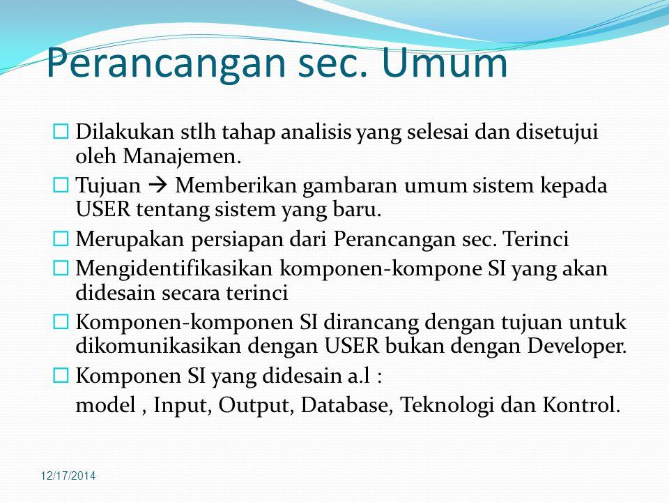 Perancangan sec. Umum  Dilakukan stlh tahap analisis yang selesai dan disetujui oleh Manajemen.