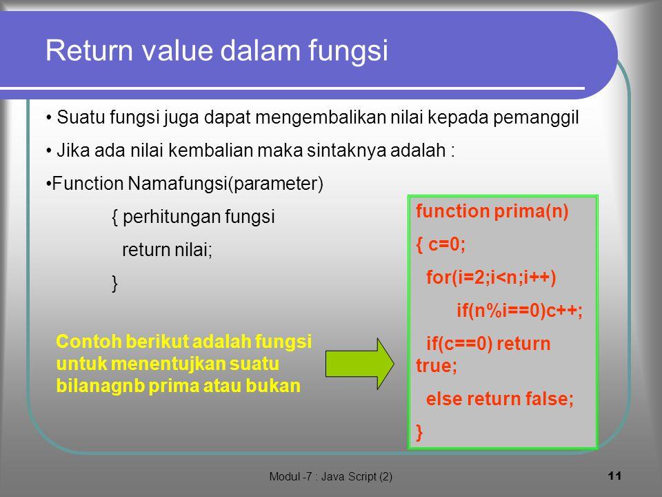 Modul -7 : Java Script (2)10 Anatomi dan pemanggilan fungsi tindakan Function Cetak(n) Parameter n=4 Hello 1 Hello 2 Hello 3 Hello 4