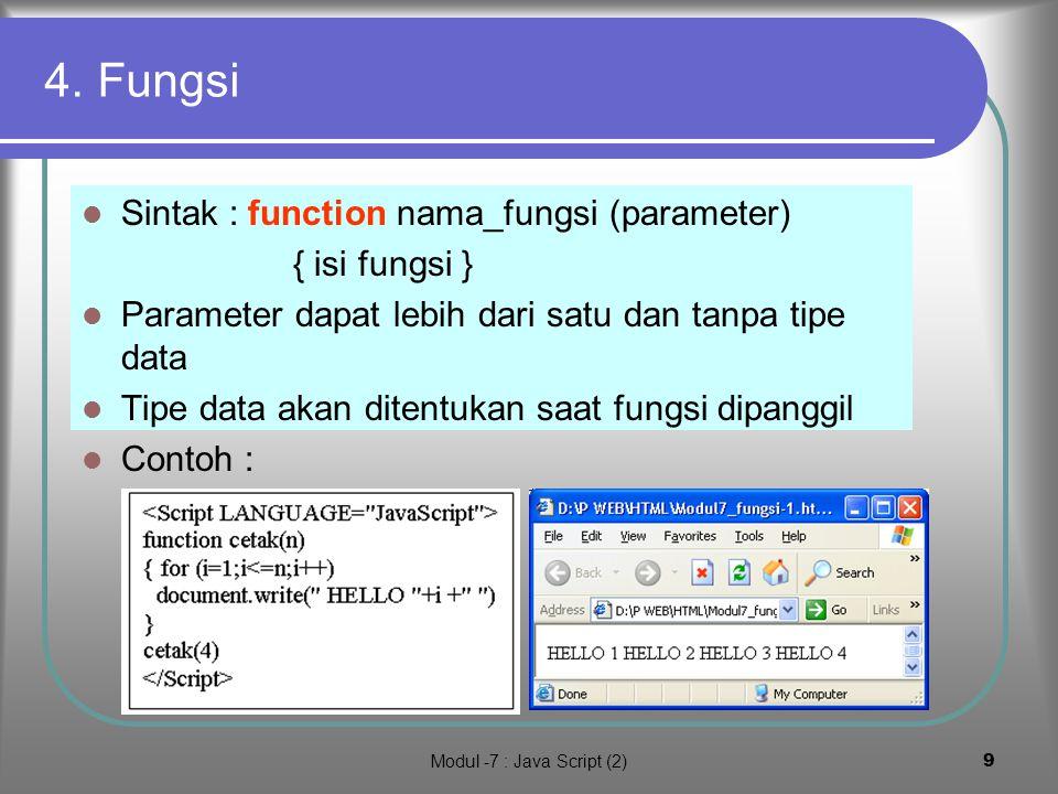 Modul -7 : Java Script (2)8 Array untuk buat tabel Daftar Pembelian Akan dibuat tabel pembelian barang alat tulis kantor 5 macam barang, data terdiri dari Nama barang, Harga barang, jumlah satuan barang Akan ditampilkan perhitungan pembelian (harga * satuan) dan dihitung total pembelian Data disimpan dalam array Perhitungan ditampilkan dalam tabel Tabel dibuat dari dalam JavaScript Klik -> hasil demo