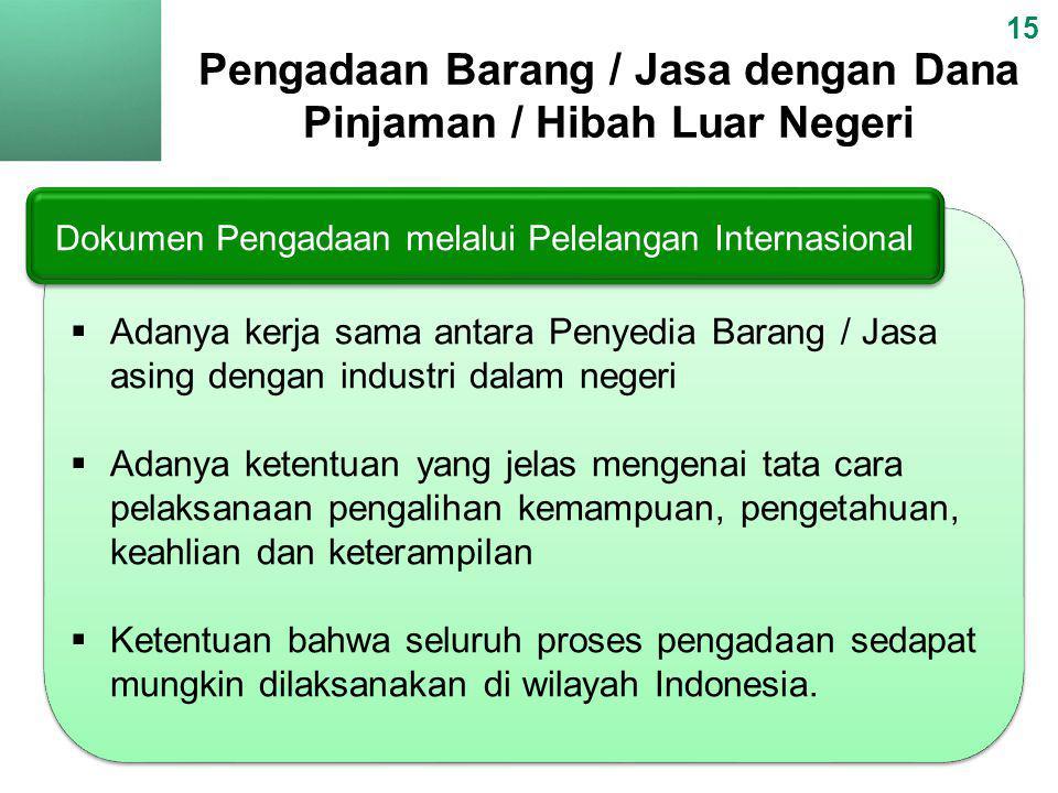  Adanya kerja sama antara Penyedia Barang / Jasa asing dengan industri dalam negeri  Adanya ketentuan yang jelas mengenai tata cara pelaksanaan peng