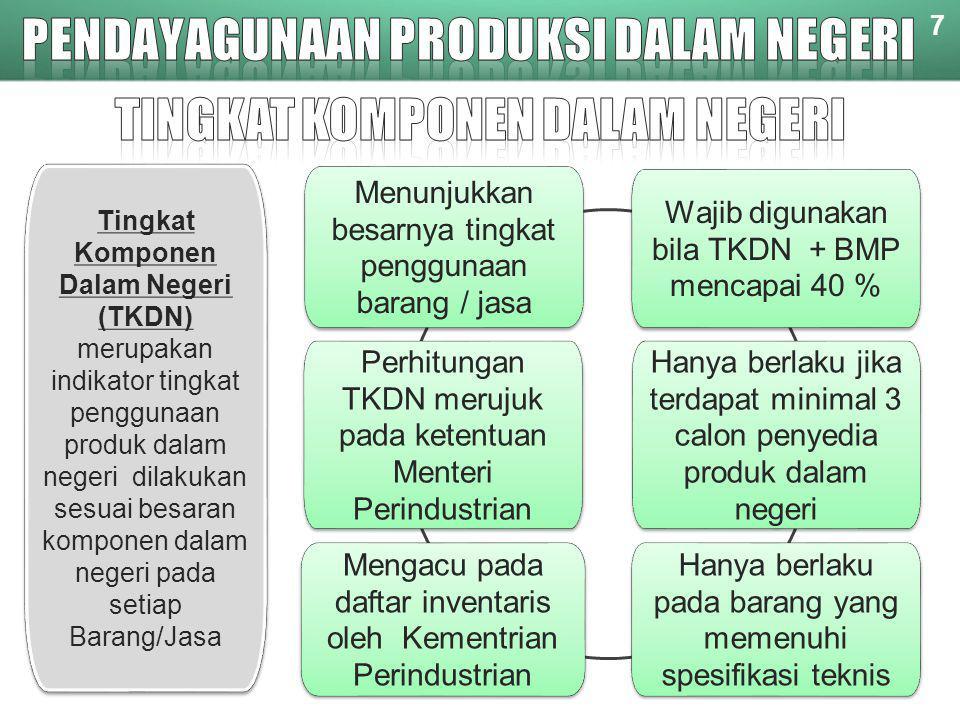 Menunjukkan besarnya tingkat penggunaan barang / jasa Perhitungan TKDN merujuk pada ketentuan Menteri Perindustrian 7 Tingkat Komponen Dalam Negeri (T