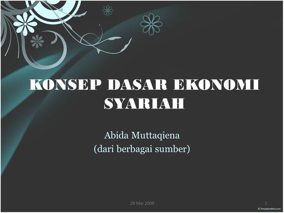 29 Mei 20091 KONSEP DASAR EKONOMI SYARIAH Abida Muttaqiena (dari berbagai sumber)