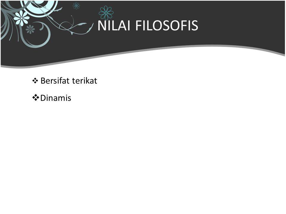 29 Mei 20098 NILAI FILOSOFIS  Bersifat terikat  Dinamis