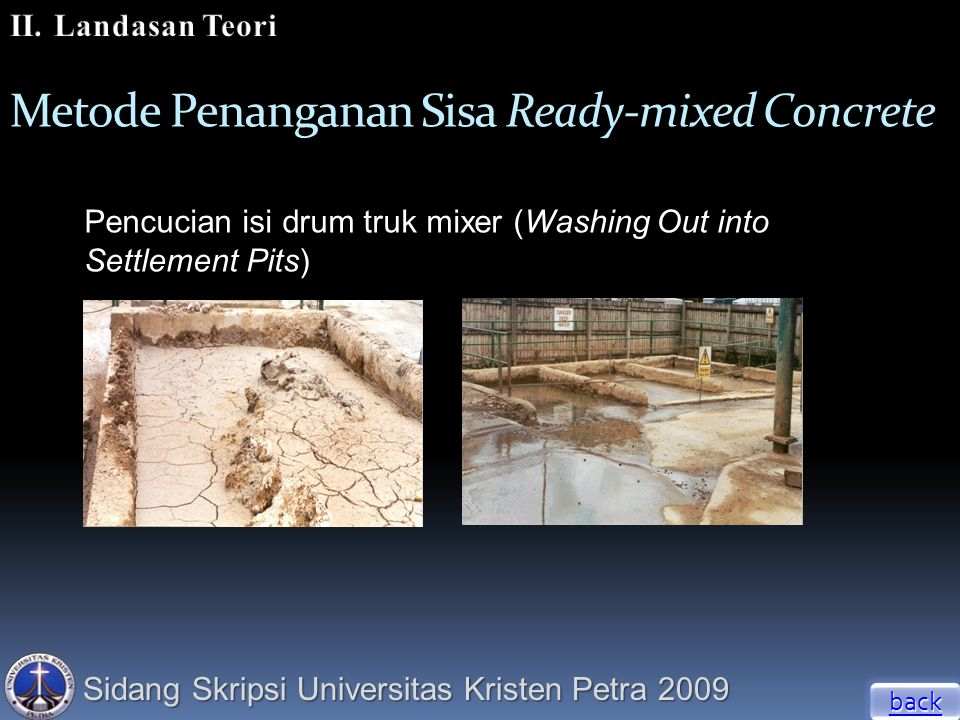 Sidang Skripsi Universitas Kristen Petra 2009 Metode Penanganan Sisa Ready-mixed Concrete Pencucian isi drum truk mixer (Washing Out into Settlement P