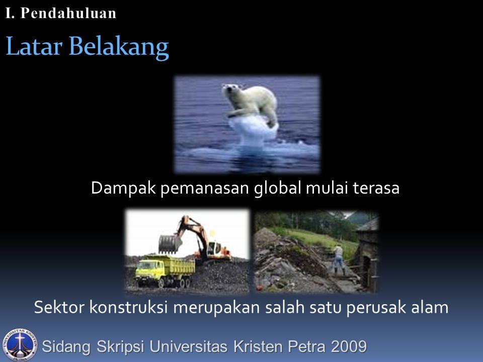 Sidang Skripsi Universitas Kristen Petra 2009 Latar Belakang Dampak pemanasan global mulai terasa Sektor konstruksi merupakan salah satu perusak alam