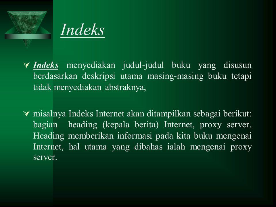 Sumber-Sumber Pustaka 1) abstrak hasil penelitian 2) indeks 3) review 4) jurnal 5) buku referensi 6) Internet