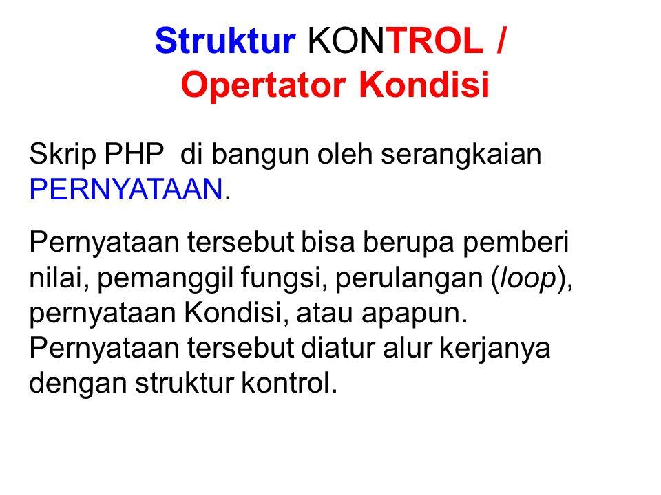 Struktur KONTROL / Opertator Kondisi Skrip PHP di bangun oleh serangkaian PERNYATAAN.