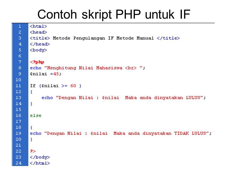 Contoh Kasus IF di PHP Misalkan Sda sebuah pernyataan sbb : Jika nilai Mahasiswa Lebih Besar atau sama dengan 60 Maka mahasiswa di nyatakan lulus Cara