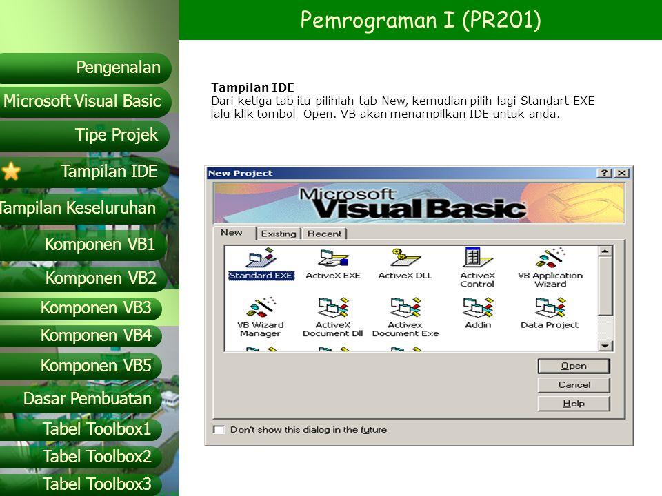Pemrograman I (PR201) Microsoft Visual Basic Tampilan IDE Tipe Projek Pengenalan Tampilan Keseluruhan Komponen VB1 Komponen VB2 Komponen VB3 Komponen VB4 Komponen VB5 Dasar Pembuatan Tabel Toolbox1 Tabel Toolbox2 Tabel Toolbox3 Tampilan keseluruhan Microsoft Visual Basic