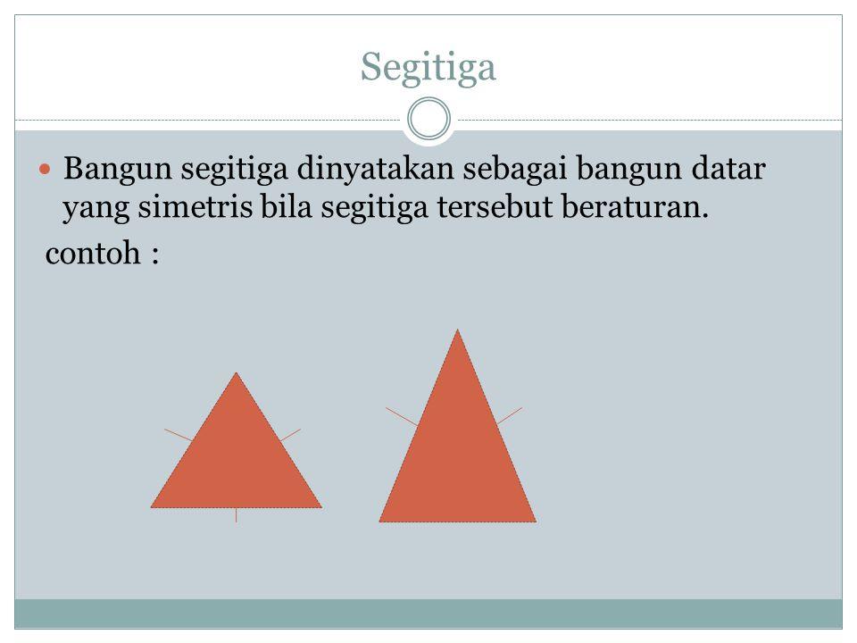 Segitiga Bangun segitiga dinyatakan sebagai bangun datar yang simetris bila segitiga tersebut beraturan.