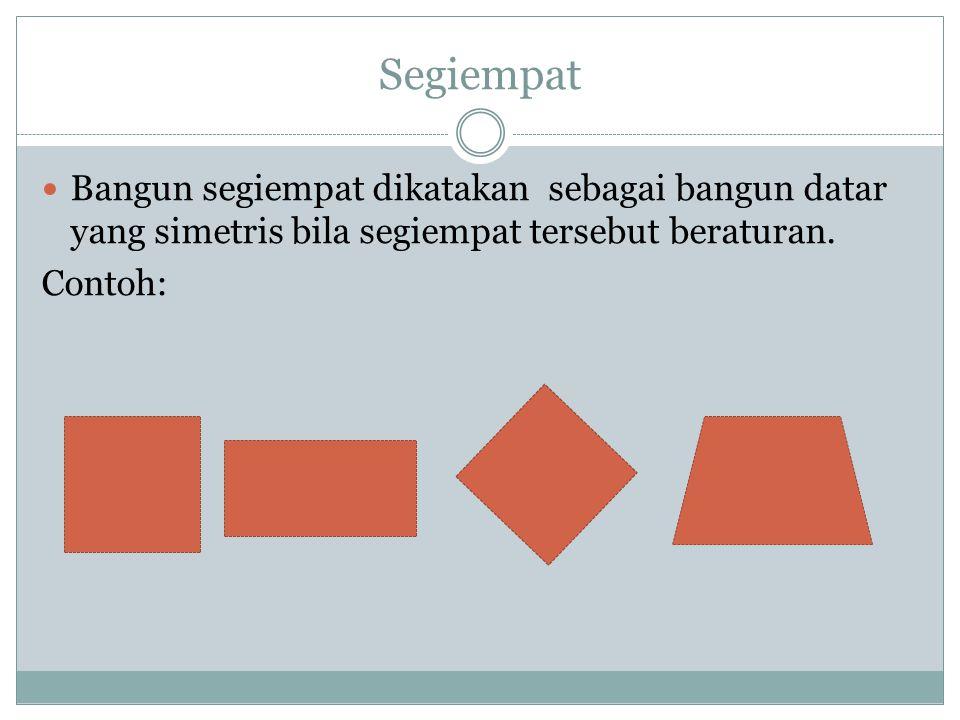 Segiempat Bangun segiempat dikatakan sebagai bangun datar yang simetris bila segiempat tersebut beraturan.