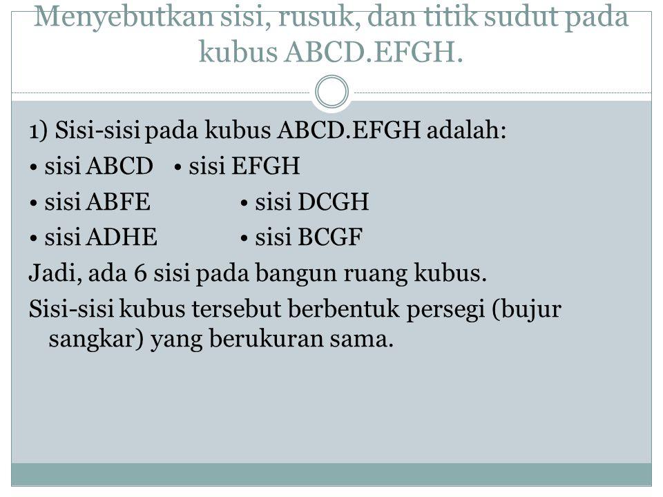 Menyebutkan sisi, rusuk, dan titik sudut pada kubus ABCD.EFGH.