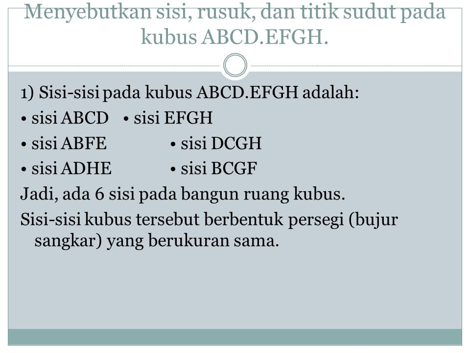 Menyebutkan sisi, rusuk, dan titik sudut pada kubus ABCD.EFGH. 1) Sisi-sisi pada kubus ABCD.EFGH adalah: sisi ABCD sisi EFGH sisi ABFE sisi DCGH sisi