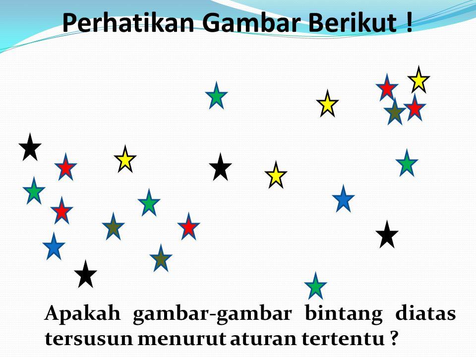 Perhatikan Gambar Berikut ! Apakah gambar-gambar bintang diatas tersusun menurut aturan tertentu ?