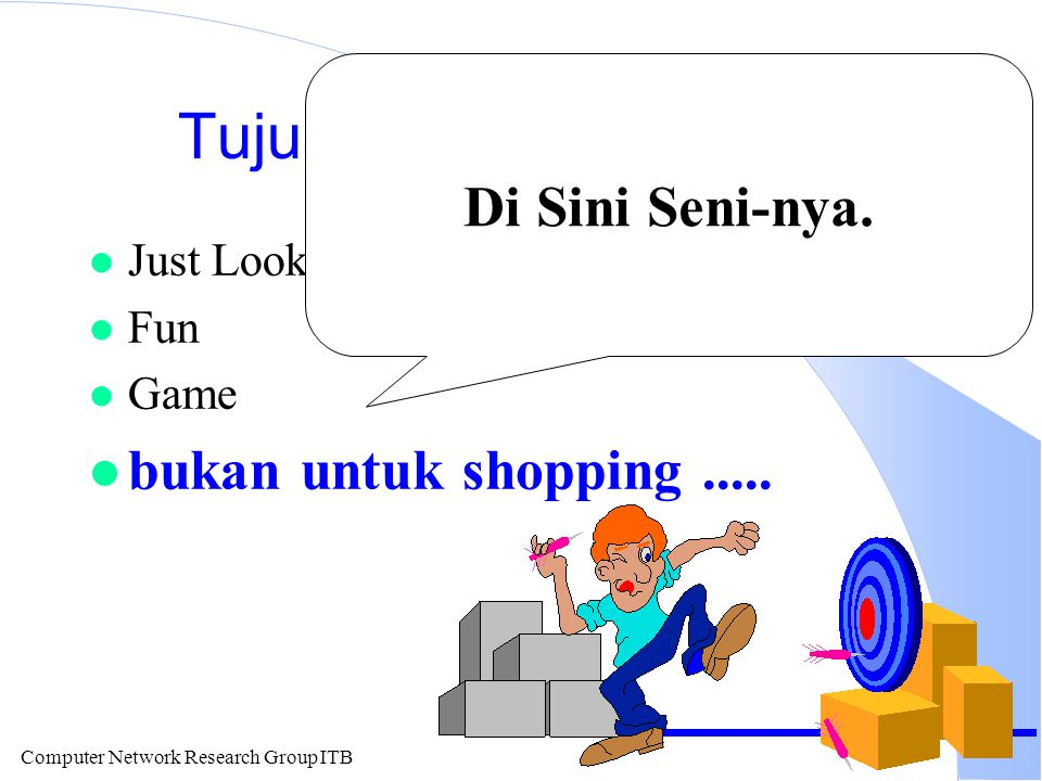 Computer Network Research Group ITB Tujuan Utama Surf Web l Just Looking l Fun l Game l bukan untuk shopping.....