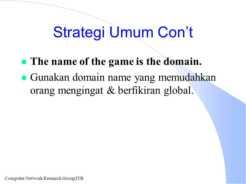 Computer Network Research Group ITB Strategi Umum Con't l The name of the game is the domain.