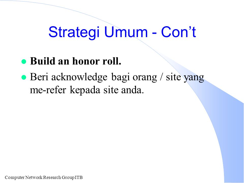 Computer Network Research Group ITB Strategi Umum - Con't l Build an honor roll.