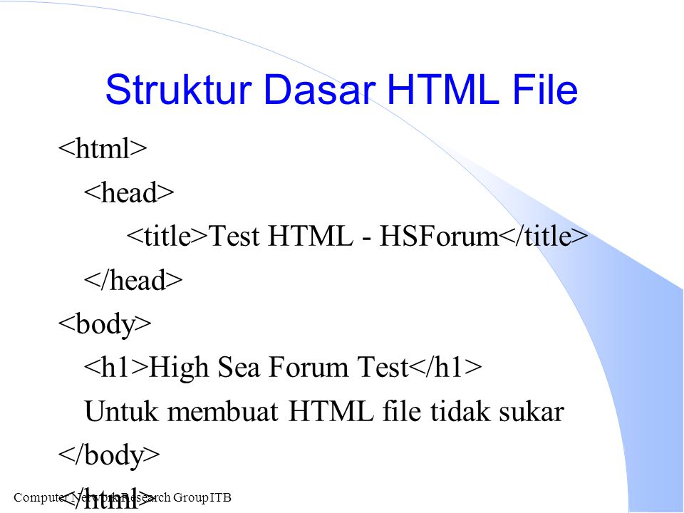 Computer Network Research Group ITB Struktur Dasar HTML File Test HTML - HSForum High Sea Forum Test Untuk membuat HTML file tidak sukar