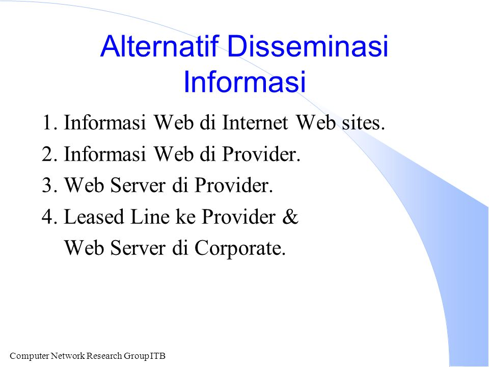 Computer Network Research Group ITB Alternatif Disseminasi Informasi 1.