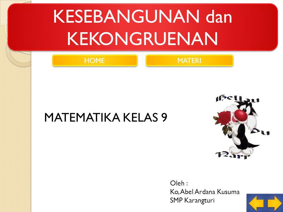 KESEBANGUNAN dan KEKONGRUENAN HOME MATERI Oleh : Ko, Abel Ardana Kusuma SMP Karangturi MATEMATIKA KELAS 9