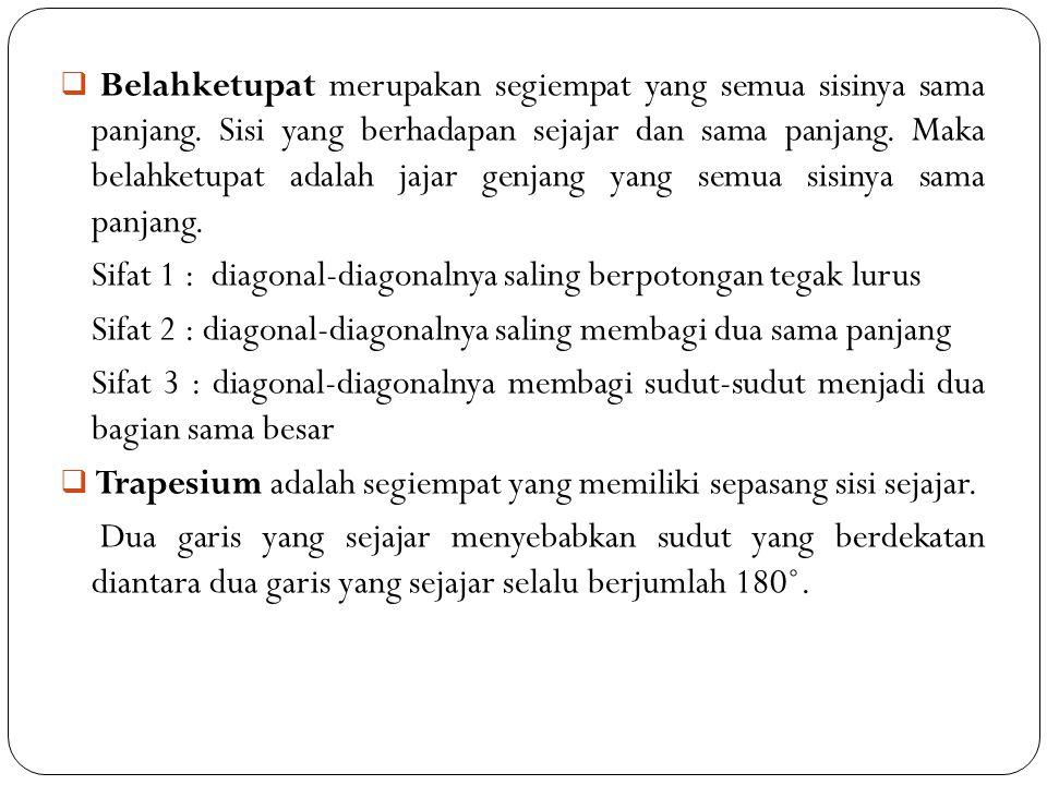  B Belahketupat merupakan segiempat yang semua sisinya sama panjang. Sisi yang berhadapan sejajar dan sama panjang. Maka belahketupat adalah jajar g
