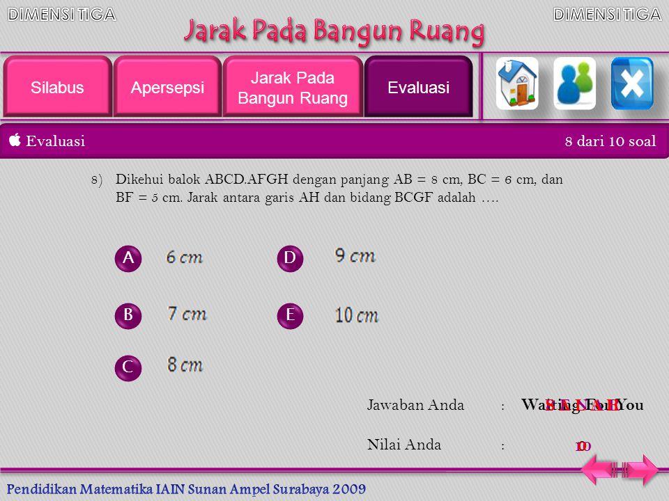  Evaluasi 7 dari 10 soal A B C D E Jawaban Anda: Nilai Anda : 7)Balok ABCD.EFGH dengan panjang 10 cm, lebar 6 cm, dan tinggi 8 cm.