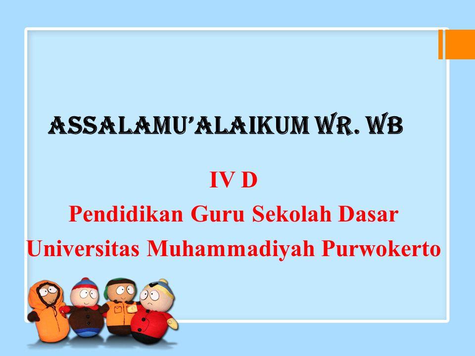 Assalamu'alaikum Wr. Wb IV D Pendidikan Guru Sekolah Dasar Universitas Muhammadiyah Purwokerto