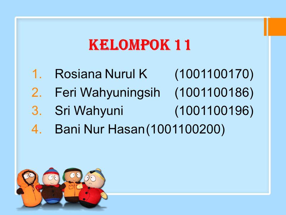 Kelompok 11 1.Rosiana Nurul K(1001100170) 2.Feri Wahyuningsih(1001100186) 3.Sri Wahyuni(1001100196) 4.Bani Nur Hasan(1001100200)