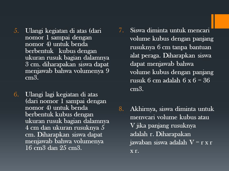 5.Ulangi kegiatan di atas (dari nomor 1 sampai dengan nomor 4) untuk benda berbentuk kubus dengan ukuran rusuk bagian dalamnya 3 cm. diharapakan siswa