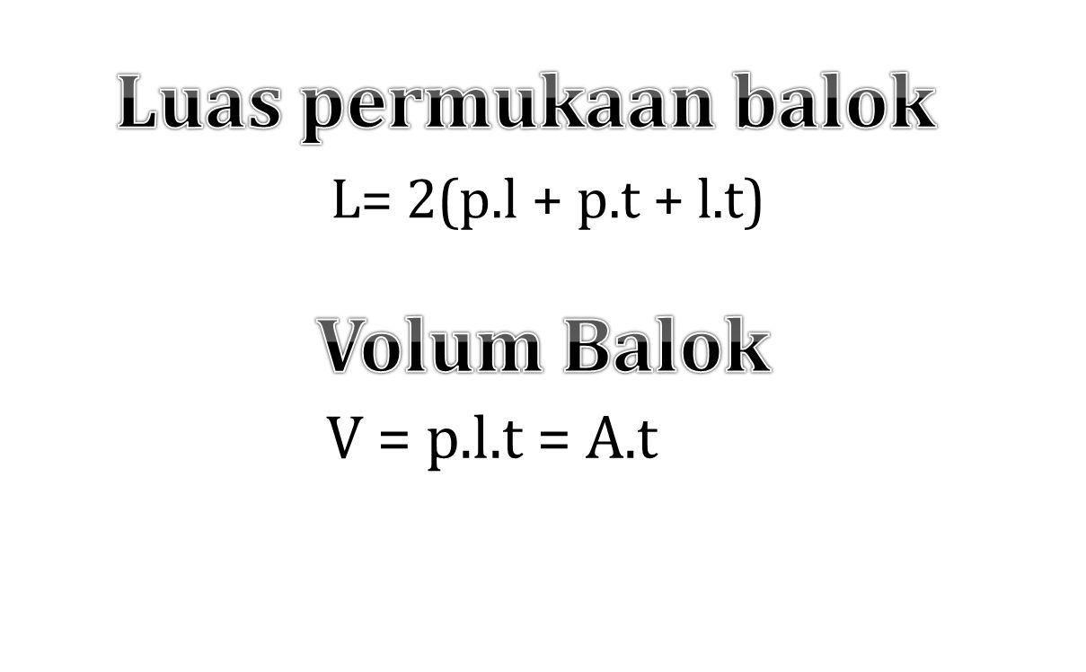 L= 2(p.l + p.t + l.t) V = p.l.t = A.t