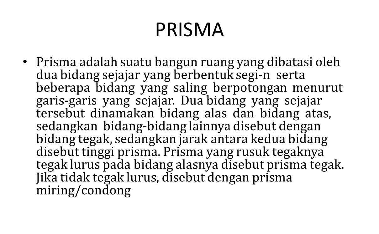 PRISMA Prisma adalah suatu bangun ruang yang dibatasi oleh dua bidang sejajar yang berbentuk segi-n serta beberapa bidang yang saling berpotongan menu