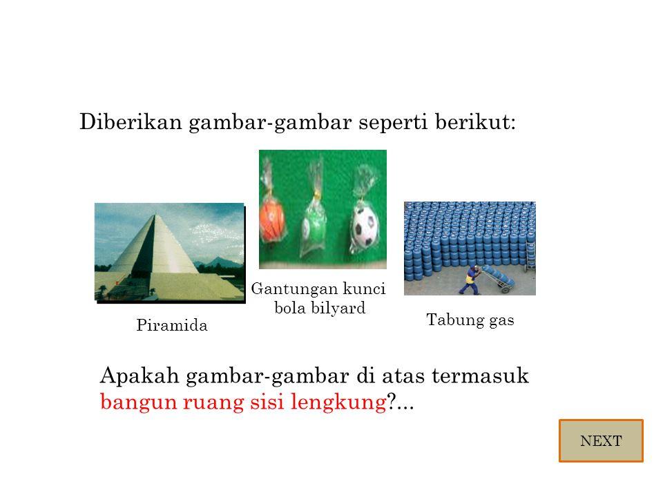 Diberikan gambar-gambar seperti berikut: Tabung gas Gantungan kunci bola bilyard Piramida Apakah gambar-gambar di atas termasuk bangun ruang sisi leng