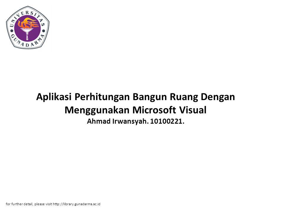 Aplikasi Perhitungan Bangun Ruang Dengan Menggunakan Microsoft Visual Ahmad Irwansyah. 10100221. for further detail, please visit http://library.gunad