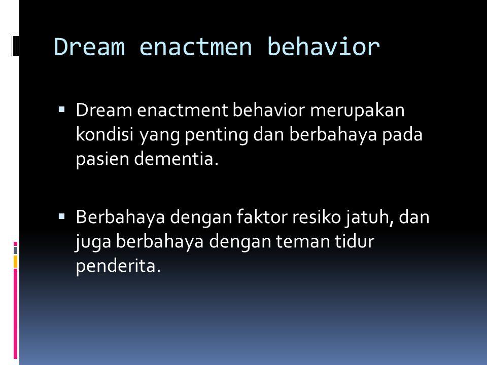 Dream enactmen behavior  Dream enactment behavior merupakan kondisi yang penting dan berbahaya pada pasien dementia.