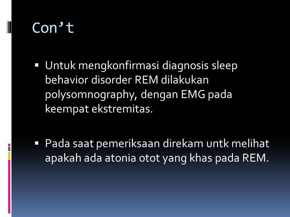 Con't  Untuk mengkonfirmasi diagnosis sleep behavior disorder REM dilakukan polysomnography, dengan EMG pada keempat ekstremitas.
