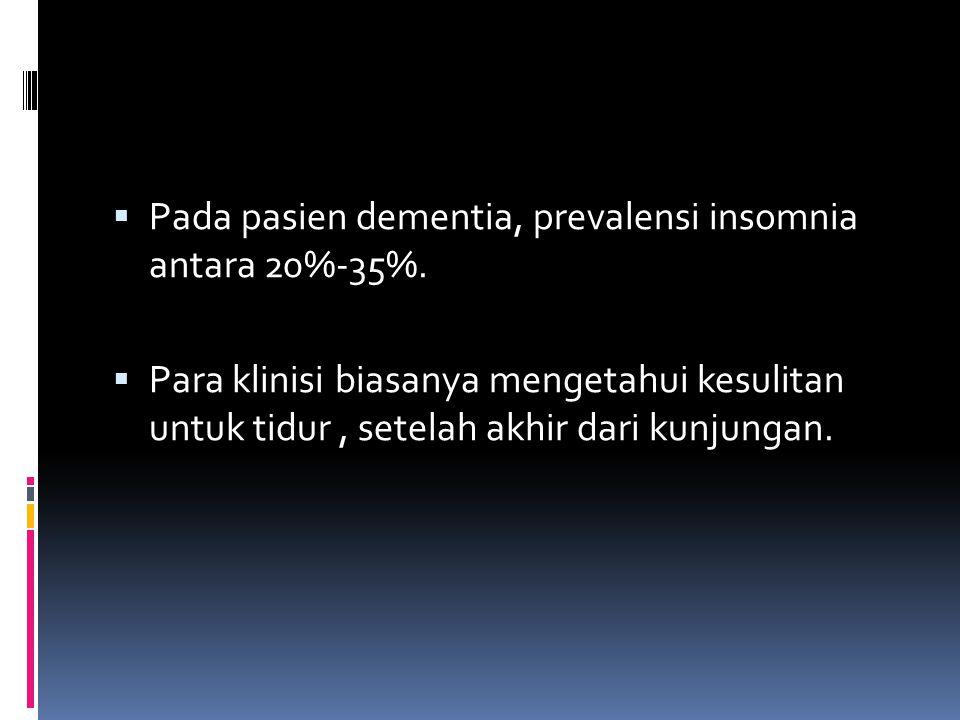 Insomnia pada dementia Untuk menelah masalah tidur ini diperlukan waktu untuk menentukan faktor utama terjadi masalah tidur.