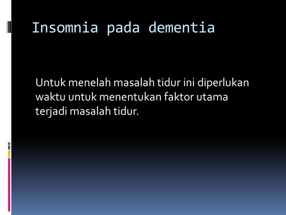 Diskusi  Pasien dementia dengan insomnia mempunyai kualitas hidup yang buruk  Penatalaksanaan dapat melalui farmakologi dan nonfarmakologi.