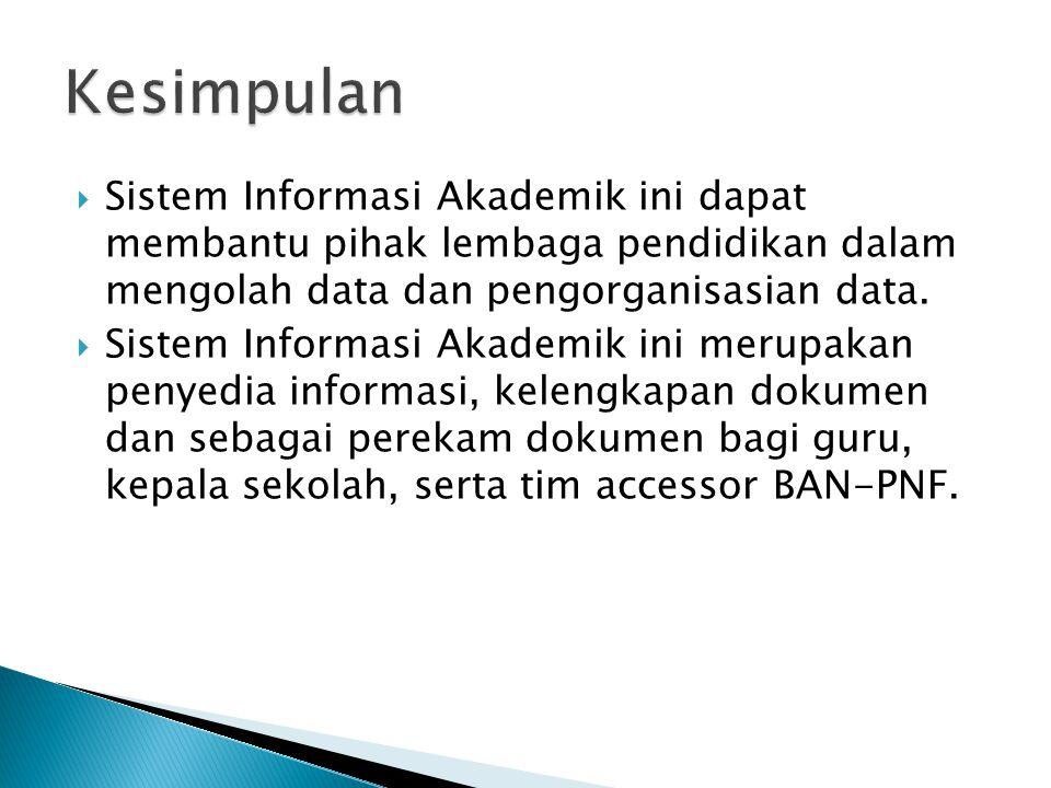  Sistem Informasi Akademik ini dapat membantu pihak lembaga pendidikan dalam mengolah data dan pengorganisasian data.