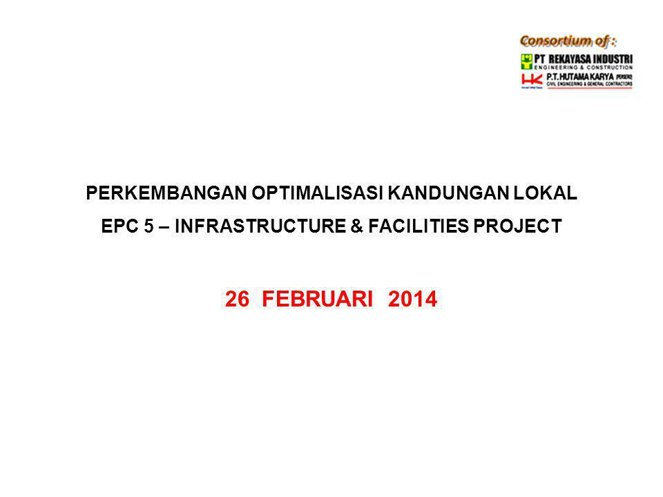 PERKEMBANGAN OPTIMALISASI KANDUNGAN LOKAL EPC 5 – INFRASTRUCTURE & FACILITIES PROJECT 26 FEBRUARI 2014