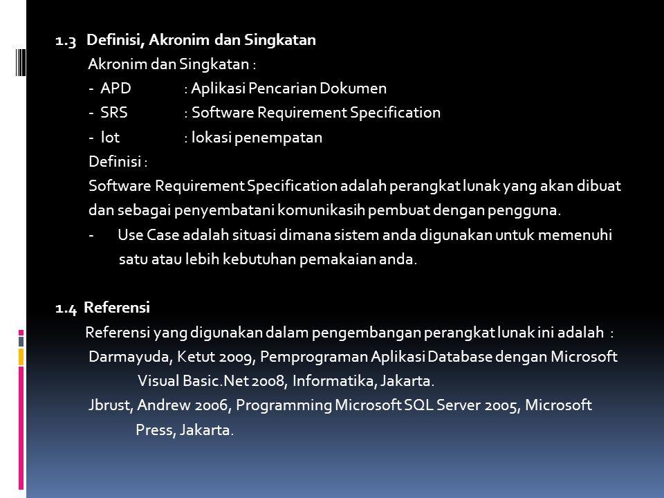 1.3 Definisi, Akronim dan Singkatan Akronim dan Singkatan : - APD: Aplikasi Pencarian Dokumen - SRS : Software Requirement Specification - lot : lokas
