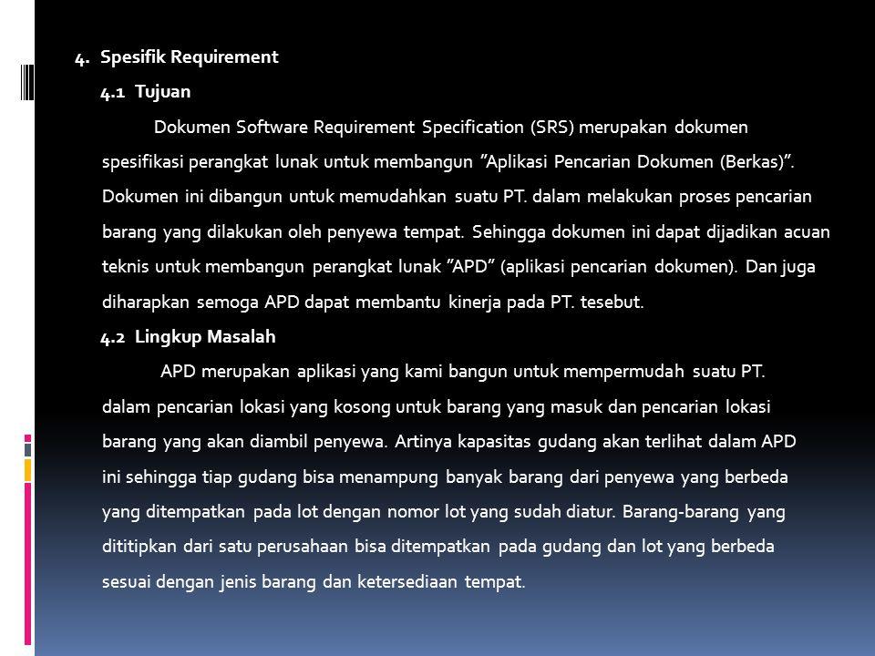 """4. Spesifik Requirement 4.1Tujuan Dokumen Software Requirement Specification (SRS) merupakan dokumen spesifikasi perangkat lunak untuk membangun """"Apli"""