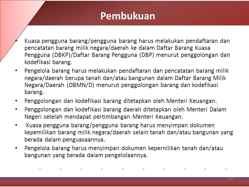 Pembukuan Kuasa pengguna barang/pengguna barang harus melakukan pendaftaran dan pencatatan barang milik negara/daerah ke dalam Daftar Barang Kuasa Pengguna (DBKP)/Daftar Barang Pengguna (DBP) menurut penggolongan dan kodefikasi barang.