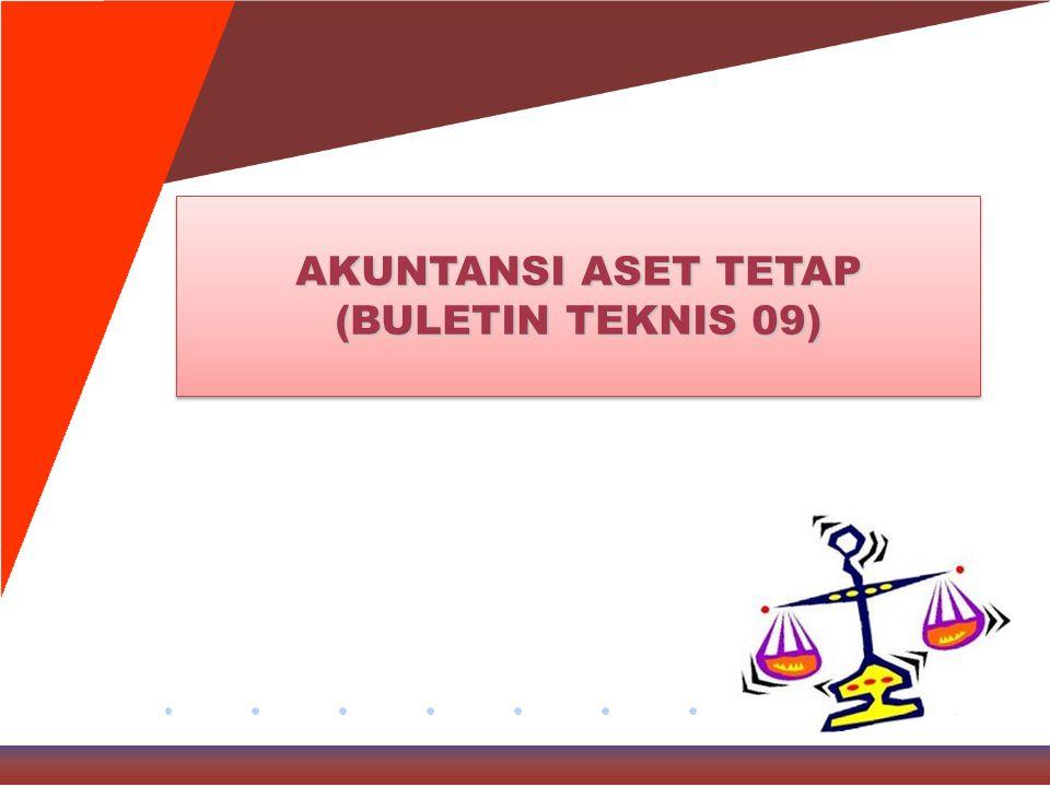 AKUNTANSI ASET TETAP (BULETIN TEKNIS 09)
