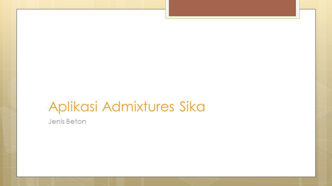 Jenis Beton Aplikasi Admixtures Sika