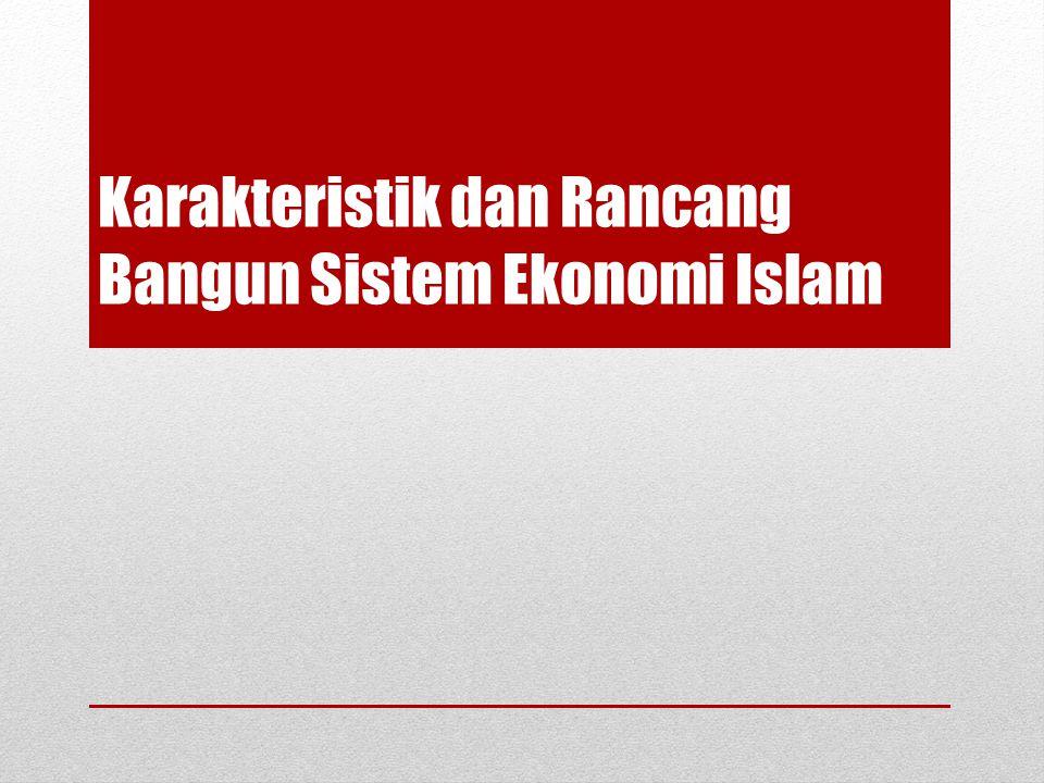 Karakteristik dan Rancang Bangun Sistem Ekonomi Islam