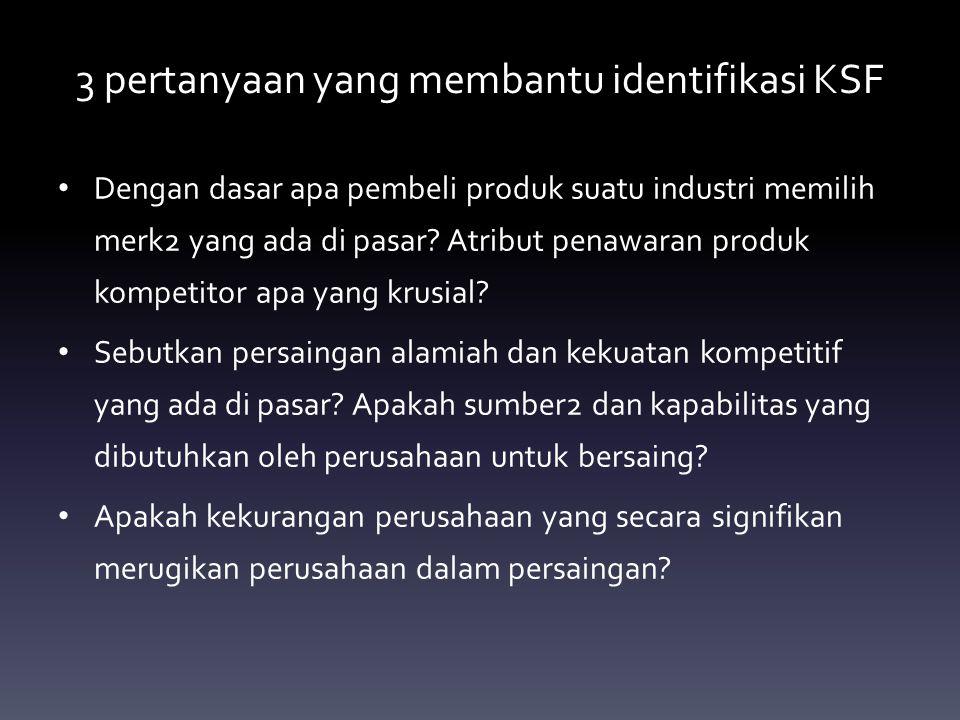 3 pertanyaan yang membantu identifikasi KSF Dengan dasar apa pembeli produk suatu industri memilih merk2 yang ada di pasar? Atribut penawaran produk k