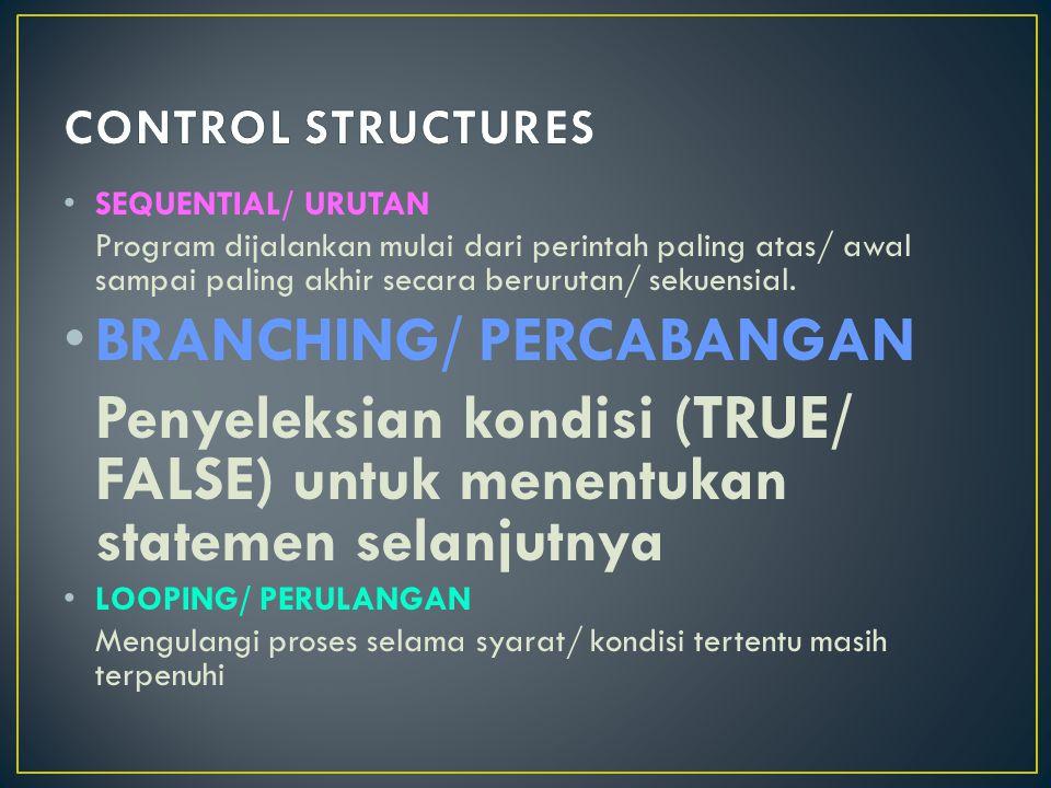 SEQUENTIAL/ URUTAN Program dijalankan mulai dari perintah paling atas/ awal sampai paling akhir secara berurutan/ sekuensial. BRANCHING/ PERCABANGAN P