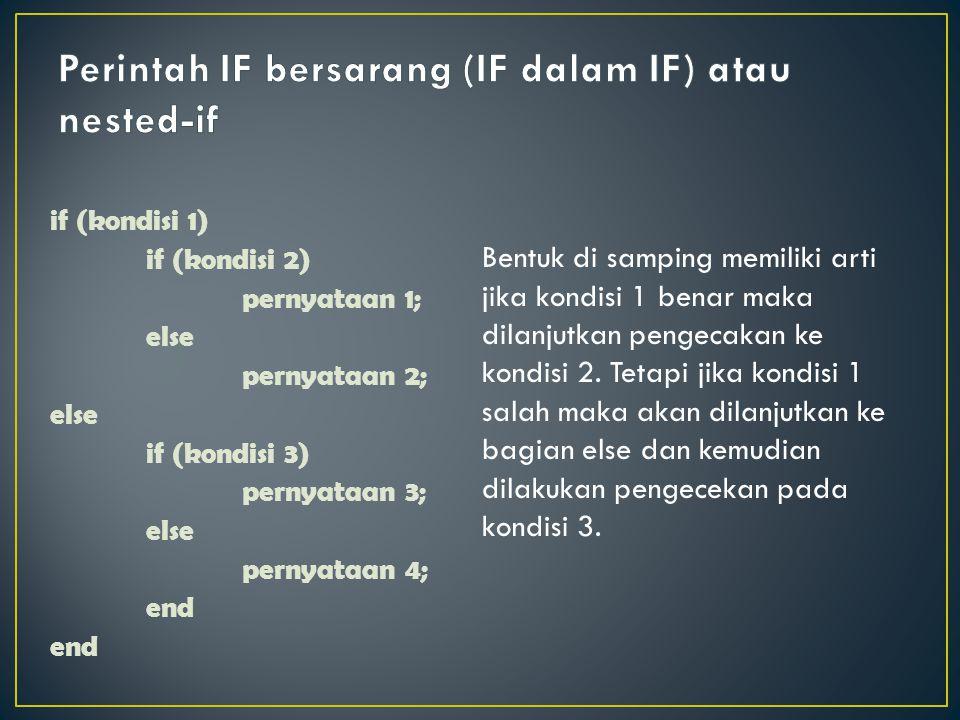 if (kondisi 1) if (kondisi 2) pernyataan 1; else pernyataan 2; else if (kondisi 3) pernyataan 3; else pernyataan 4; end Bentuk di samping memiliki art