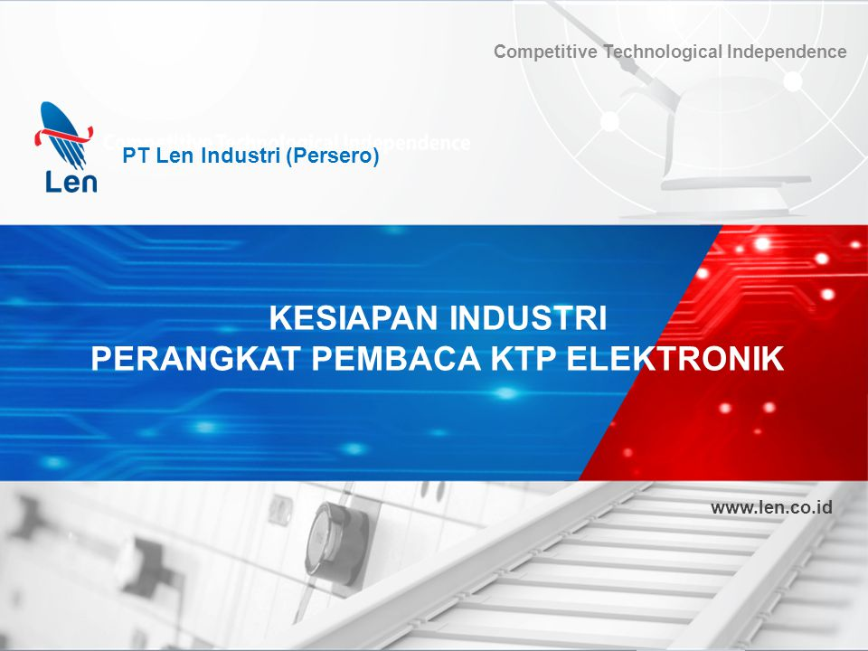 PT Len Industri (Persero) Competitive Technological Independence www.len.co.id PT Len Industri (Persero) www.len.co.id Competitive Technological Indep